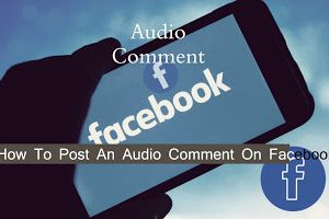 How do I upload a voice recording to Facebook? How  do you comment audio on Facebook?